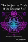 The Subjective Truth of the Esoteric Self: a meditative guide for wellbeing Cover Image