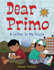 Dear Primo: A Letter to My Cousin Cover Image