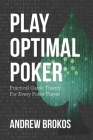 Play Optimal Poker: Practical Game Theory for Every Poker Player Cover Image