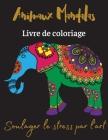 Animaux Mandalas Livre de coloriage: Soulager le stress par l'art/Livre de coloriage avec animaux Mandala Cover Image