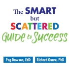 The Smart But Scattered Guide to Success Lib/E: How to Use Your Brain's Executive Skills to Keep Up, Stay Calm, and Get Organized at Work and at Home Cover Image