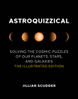 Astroquizzical: Solving the Cosmic Puzzles of Our Planets, Stars, and Galaxies: The Illustrated Edition Cover Image