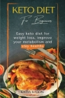 Keto Diet For Beginners: Easy keto diet for weight loss, improve your metabolism and stay healthy Cover Image