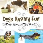 Dogs Having Fun (Dogs Around The World) Cover Image