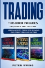 Trading: THIS BOOK INCLUDES: Day, Forex and Options. Learn How To Trade For a Living And Create Passive Income Cover Image