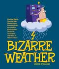 Bizarre Weather: Howling Winds, Pouring Rain, Blazing Heat, Freezing Cold, Hurricanes, Earthquakes, Tsunamis, Tornadoes, and More of Nature's Fury Cover Image