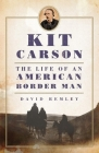 Kit Carson: The Life of an American Border Man Cover Image
