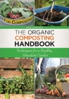 The Organic Composting Handbook: Techniques for a Healthy, Abundant Garden Cover Image