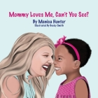 Mommy Loves Me, Can't You See? Cover Image