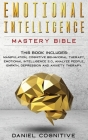Emotional Intelligence Mastery Bible: 6 BOOKS IN 1: Manipulation, Cognitive Behavioral Therapy, Emotional Intelligence 2.0, Analyze People, Empath, De Cover Image