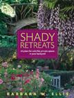 Shady Retreats: 20 Plans for Colorful, Private Spaces in Your Backyard Cover Image