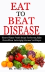 Eat to Beat Disease: Discover Ultimate Foods & Recipes That Prevents, Fights Chronic Illness, Reduce Aging & Increase Your Lifespan Cover Image