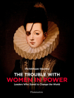 The Trouble with Women in Power: Leaders Who Dared to Change the World Cover Image