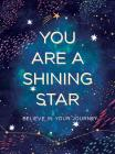 You Are a Shining Star: Believe in Your Journey Cover Image
