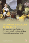 The Puritan Ideology of Mobility: Corporatism, the Politics of Place and the Founding of New England Towns Before 1650 Cover Image