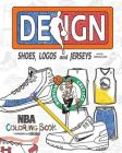 NBA Design: Shoes, Logos and Jerseys: The Ultimate Creative Coloring Book for Adults and Kids! Cover Image