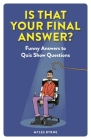 Is That Your Final Answer?: Funny Answers to Quiz Show Questions Cover Image