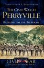 The Civil War at Perryville: Battling for the Bluegrass (Civil War Sesquicentennial) Cover Image
