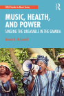 Music, Health, and Power: Singing the Unsayable in the Gambia Cover Image