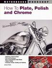 How To Plate, Polish, and Chrome (Motorbooks Workshop) Cover Image