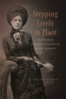 Stepping Lively in Place: The Not-Married, Free Women of Civil-War-Era Natchez, Mississippi Cover Image