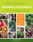 The First-time Gardener: Growing Vegetables: All the know-how and encouragement you need to grow - and fall in love with! - your brand new food garden (The First-Time Gardener's Guides #1) Cover Image