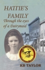 Hattie's Family: Through the Eyes of a Dairymaid Cover Image
