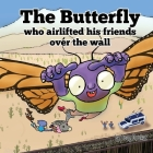 The Butterfly Who Airlifted His Friends Over The Wall Cover Image