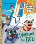 Walking the Bob (Disney Junior Puppy Dog Pals) (Little Golden Book) Cover Image