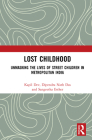 Lost Childhood: Unmasking the Lives of Street Children in Metropolitan India Cover Image