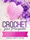 Crochet Para Principiantes: La guía práctica para aprender a hacer crochet. Domina los puntos de crochet y crea maravillosos proyectos gracias a l Cover Image