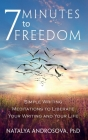 7 Minutes to Freedom: Simple Writing Meditations to Liberate Your Writing and Your Life Cover Image