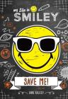 My Life in Smiley (Book 3 in Smiley series): Save Me! Cover Image