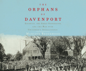 The Orphans of Davenport: Eugenics, the Great Depression, and the War Over Children's Intelligence Cover Image