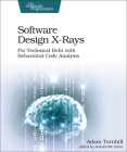 Software Design X-Rays: Fix Technical Debt with Behavioral Code Analysis Cover Image