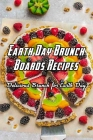 Earth Day Brunch Boards Recipes: Delicious Brunch for Earth Day: How to cook Brunch Board in Earth Day Cover Image