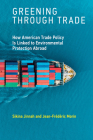 Greening Through Trade: How American Trade Policy Is Linked to Environmental Protection Abroad Cover Image