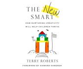 The New Smart: How Nurturing Creativity Will Help Children Thrive Cover Image
