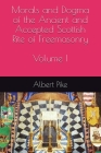 Morals and Dogma of the Ancient and Accepted Scottish Rite of Freemasonry: Volume I Cover Image
