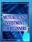 Mutual Funds Investing for Beginners: Guide to Mutual Funds Investment for Beginners Cover Image