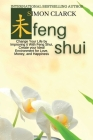 Feng Shui: Change Your Life by Improving it With Feng Shui, Create your Ideal Environment for Love, Money and Happiness Cover Image