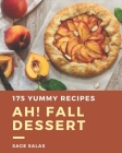 Ah! 175 Yummy Fall Dessert Recipes: The Best Yummy Fall Dessert Cookbook on Earth Cover Image