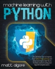 Machine Learning With Python: The Definitive Tool to Improve Your Python Programming and Deep Learning to Take You to The Next Level of Coding and A Cover Image
