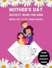Mother's Day Activity Book for Kids: Mazes, Dot to Dot, Word Search - Huge Amount Activity Pages Cover Image