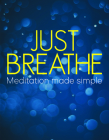 Just Breathe: Meditation Made Simple Cover Image