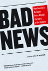 Bad News: How America's Business Press Missed the Story of the Century Cover Image