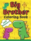 Big Brother Coloring Book With Dinosaurs: For Toddlers 2-6 Ages I Am Going To Be A Big Brother Book Sweet Gift Idea From New Baby Jumbo Dinosaur Colou Cover Image
