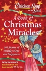 Chicken Soup for the Soul:  A Book of Christmas Miracles: 101 Stories of Holiday Hope and Happiness Cover Image