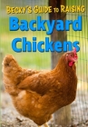 Becky's Guide To Raising Backyard Chickens Cover Image