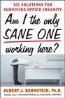 Am I the Only Sane One Working Here?: 101 Solutions for Surviving Office Insanity Cover Image